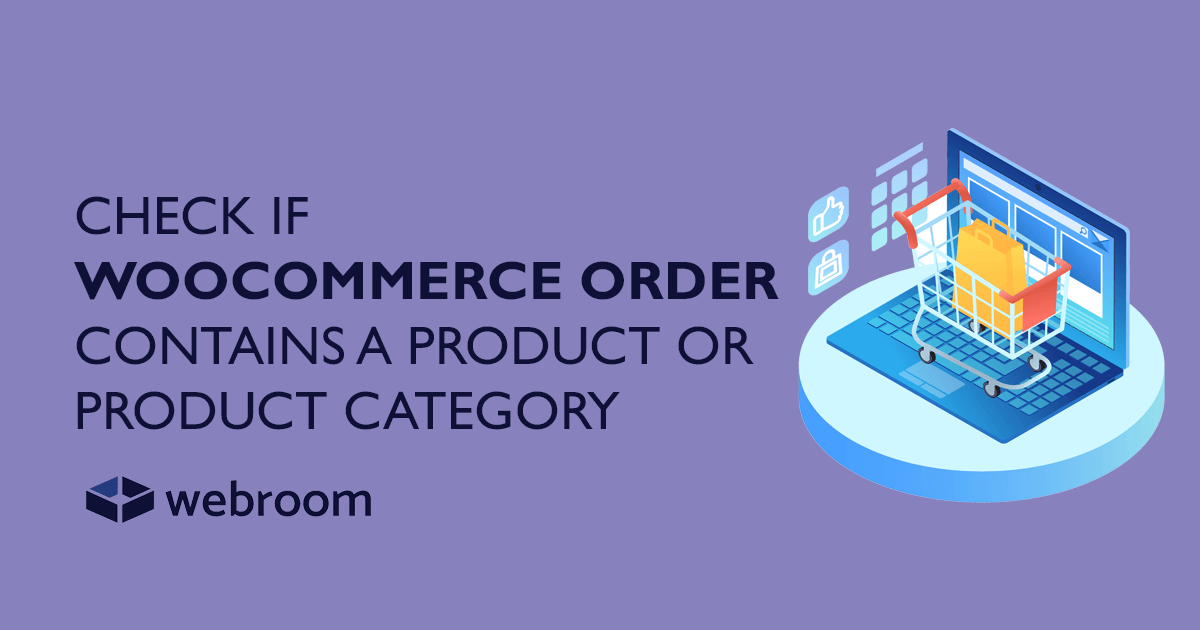 Check if the WooCommerce order contains a product or product category