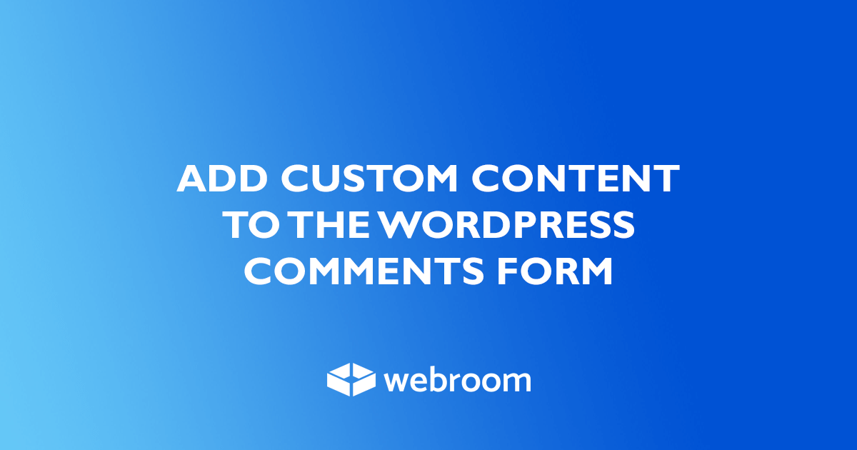 How to add custom content to the WordPress comments form