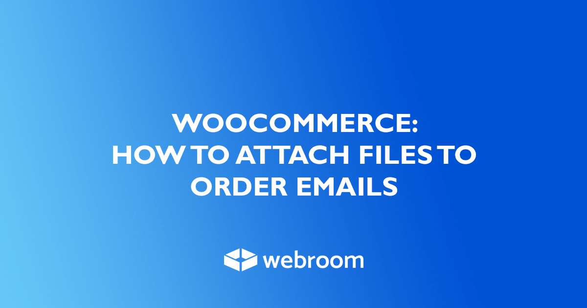 How to Attach files to WooCommerce Order Emails