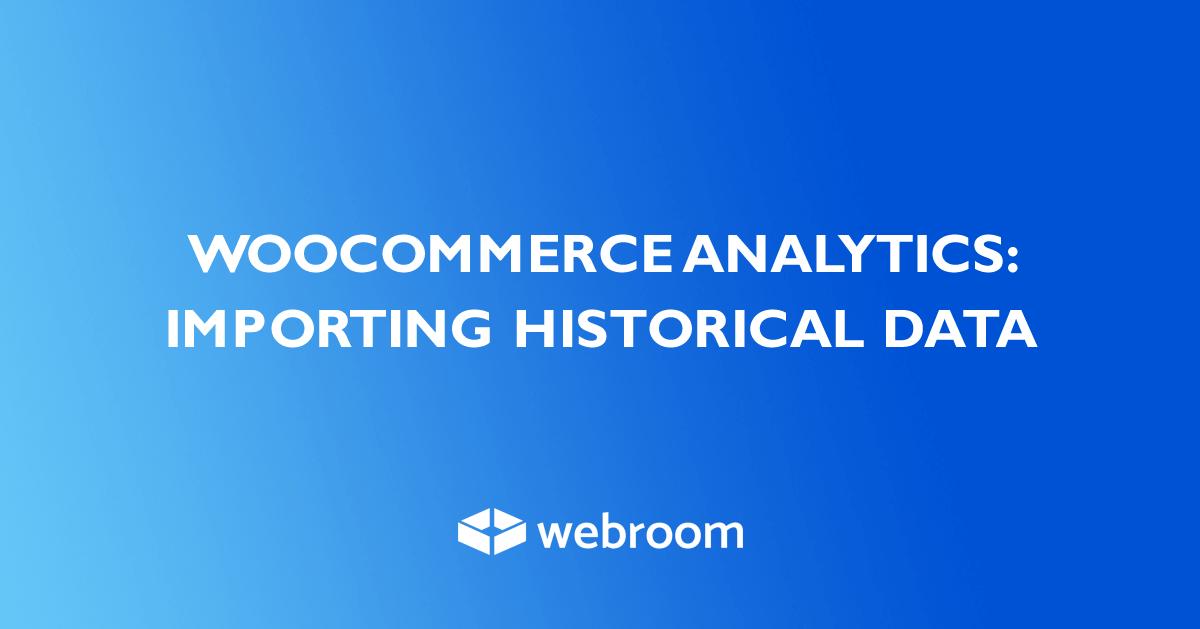 WooCommerce Analytics: Importing Historical Data