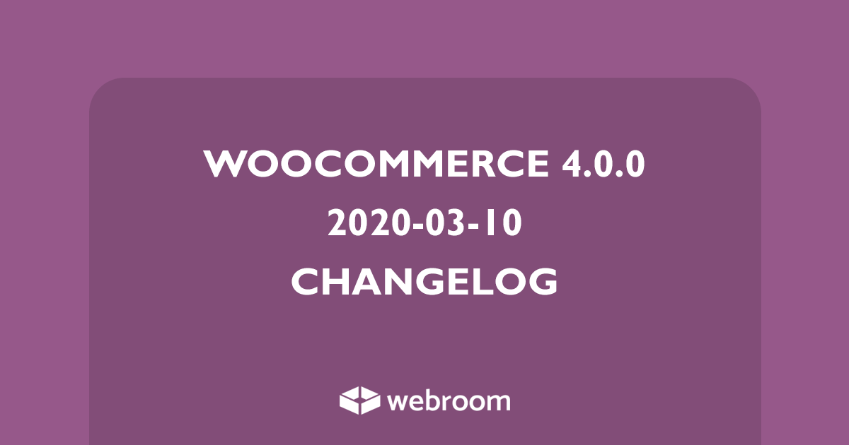 WooCommerce 4.0.0 Changelog