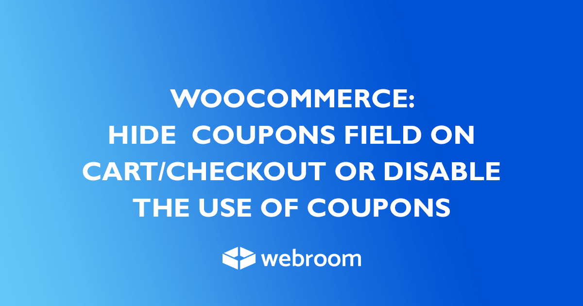 woocommerce hide coupons field on Cart checkout or disable the use of coupons