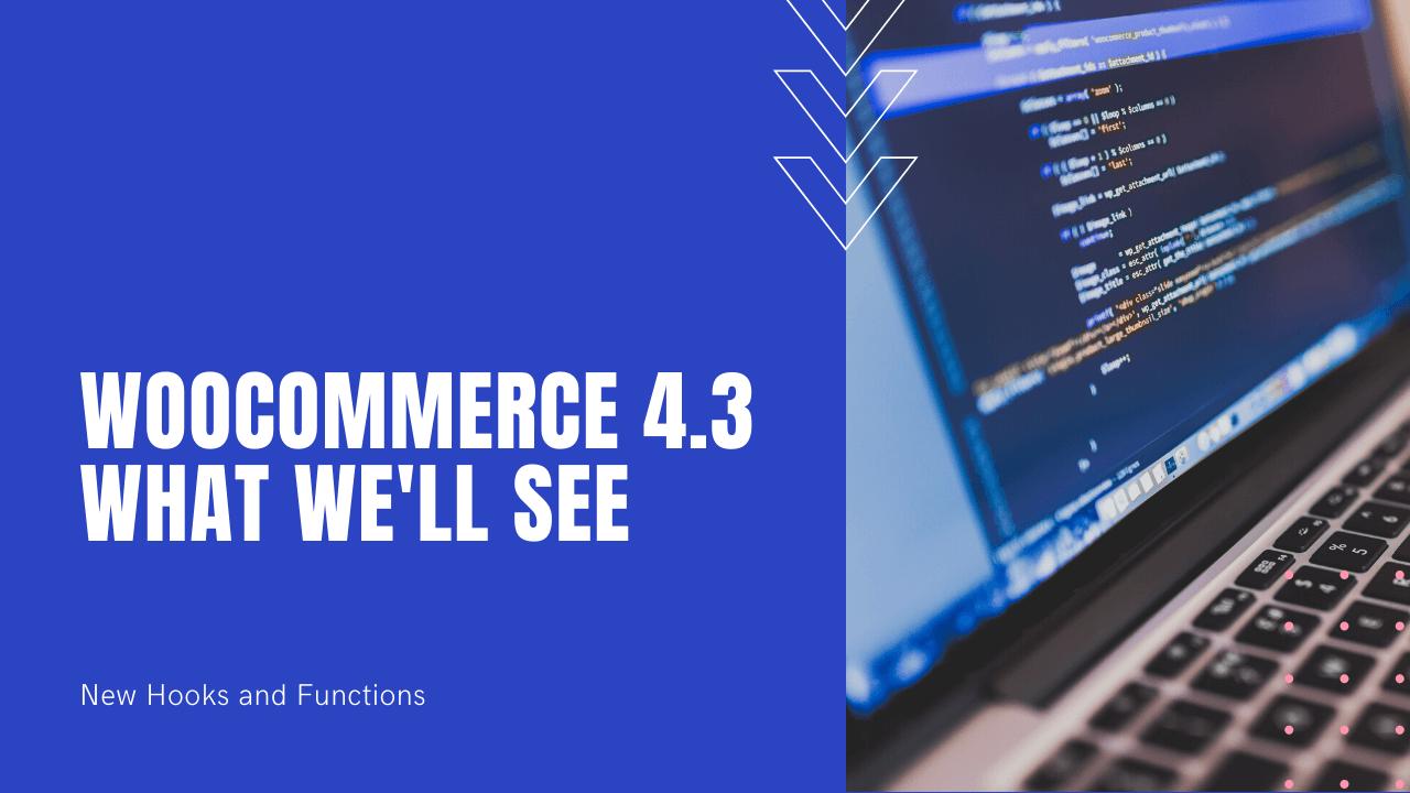 WooCommerce 4.3 - What we'll see