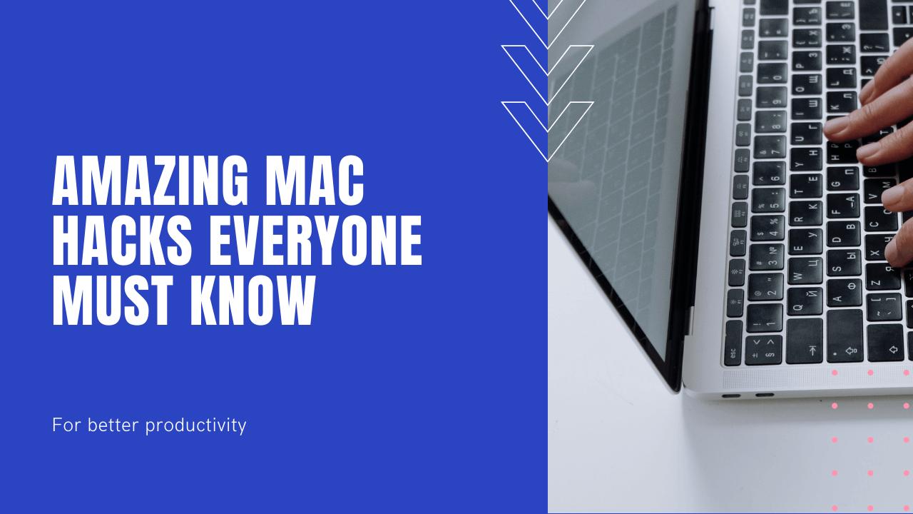 Amazing Mac Hacks Everyone Must Know