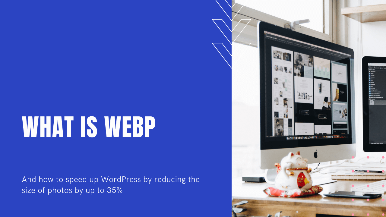 What is WebP and how to speed up WordPress by reducing the size of photos by up to 35%